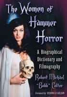 "The Women of Hammer Horror - A Biographical Dictionary and Filmography ebook by Robert Michael ""Bobb"" Cotter"