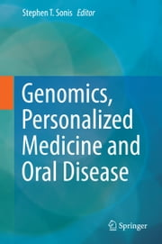 Genomics, Personalized Medicine and Oral Disease ebook by Stephen T. Sonis