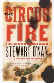 The Circus Fire - A True Story of an American Tragedy ebook by Stewart O'Nan