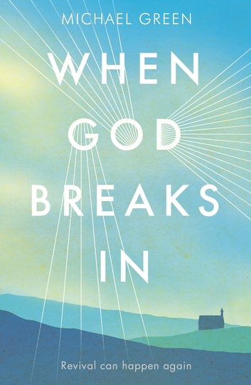 When God Breaks In - Revival can happen again eBook by Canon Michael Green