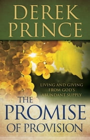 The Promise of Provision - Living and Giving from God's Abundant Supply ebook by Derek Prince