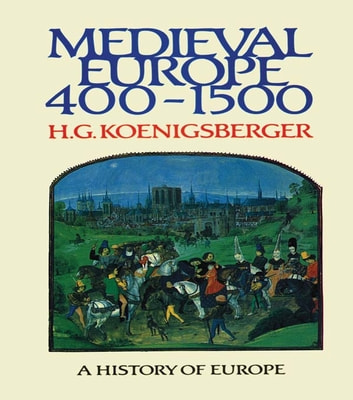 Medieval Europe 400 - 1500 ebook by H G Koenigsberger