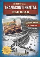 Building the Transcontinental Railroad - An Interactive Engineering Adventure ebook by Steven Anthony Otfinoski