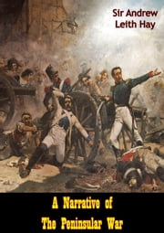 A Narrative of The Peninsular War ebook by Sir Andrew Leith Hay