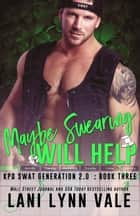 Maybe Swearing Will Help ebook by Lani Lynn Vale