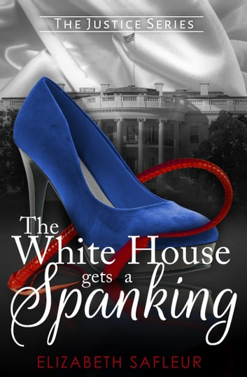The White House Gets A Spanking ebook by Elizabeth SaFleur