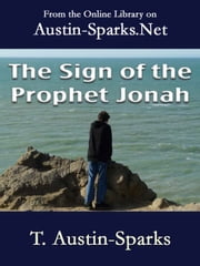 The Sign of the Prophet Jonah ebook by T. Austin-Sparks