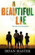 A Beautiful Lie ebook by Irfan Master