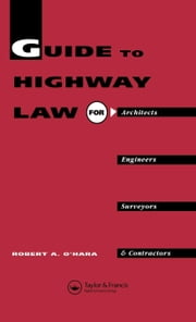 Guide to Highway Law for Architects, Engineers, Surveyors and Contractors ebook by O'Hara, R. a.