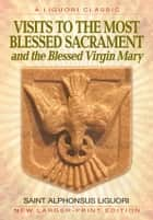 Visits to the Most Blessed Sacrament and the Blessed Virgin Mary ebook by Saint Alphonsus Liguori