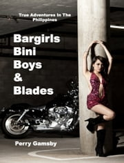Bargirls, Bini Boys & Blades ebook by Perry Gamsby