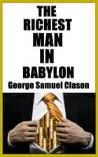 THE RICHEST MAN IN BABYLON - Learn The Ancient Sectrets To Wealth 電子書 by George S. Clason, James M. Brand