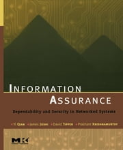 Information Assurance - Dependability and Security in Networked Systems ebook by Yi Qian,David Tipper,Prashant Krishnamurthy,James Joshi