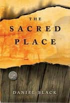 The Sacred Place - A Novel ebook by Daniel Black