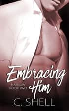 Embracing Him ebook by C. Shell