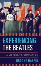 Experiencing the Beatles - A Listener's Companion ebook by
