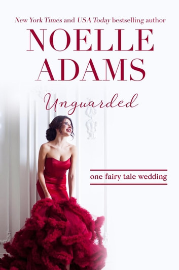 Unguarded - One Fairy Tale Wedding, #1 ebook by Noelle Adams
