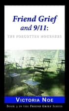 Friend Grief and 9/11: ebook by Victoria Noe