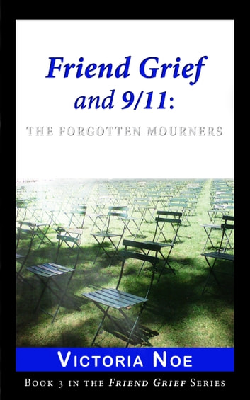 Friend Grief and 9/11: - The Forgotten Mourners ebook by Victoria Noe