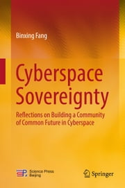 Cyberspace Sovereignty - Reflections on building a community of common future in cyberspace ebook by Binxing Fang