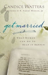 Get Married - What Women Can do to Help it Happen ebook by Steve Watters,Candice Watters