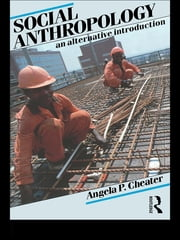 Social Anthropology - An Alternative Introduction ebook by Angela P. Cheater