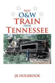 Next O&W Train from Tennessee ebook by Jr Holbrook