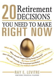 20 Retirement Decisions You Need to Make Right Now ebook by Ray LeVitre