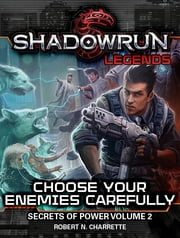 Shadowrun Legends: Choose Your Enemies Carefully - Secrets of Power #2 ebook by Robert N. Charrette