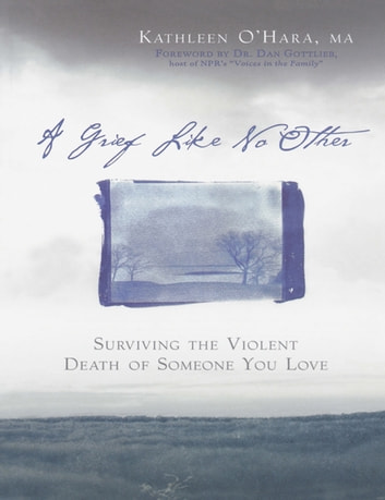 A Grief Like No Other - Surviving the Violent Death of Someone You Love eBook by Kathleen O'Hara