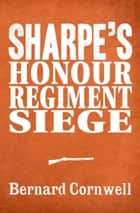 Sharpe 3-Book Collection 6: Sharpe's Honour, Sharpe's Regiment, Sharpe's Siege ebook by Bernard Cornwell