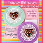 Happy Birthday, Klutzface! - A Lesbian Comedy for Teens audiobook by Foxglove Lee