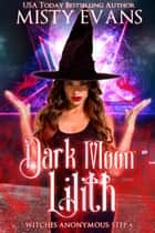 Dark Moon Lilith - Witches Anonymous, Step 4 ebook by