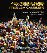 A Clinician's Guide to Working with Problem Gamblers ebook by Henrietta Bowden-Jones,Sanju George