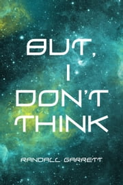 But, I Don't Think ebook by Randall Garrett