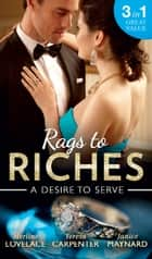Rags To Riches: A Desire To Serve: The Paternity Promise / Stolen Kiss From a Prince / The Maid's Daughter ebook by Merline Lovelace, Teresa Carpenter, Janice Maynard