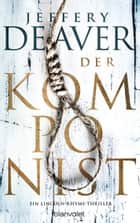 Der Komponist - Ein Lincoln-Rhyme-Thriller ebook by Jeffery Deaver, Thomas Haufschild
