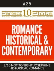 "Perfect 10 Romance Historical & Contemporary Plots #25-8 ""NOT TONIGHT JOSEPHINE – HISTORICAL ROMANCE"" - Premium Pre-Made Storytelling Writing Template System ebook by Perfect 10 Plots"