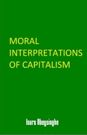 Moral Interpretations of Capitalism ebook by Isuru Abeysinghe