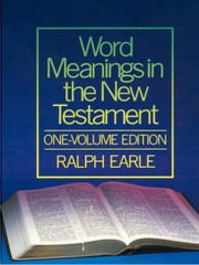 Word Meanings in the New Testament ebook by Ralph Earle