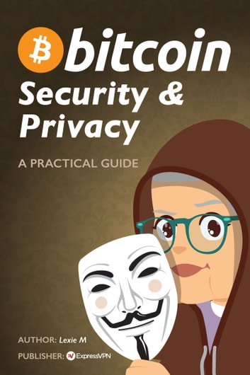 Bitcoin: Security and Privacy ebook by Lexie M