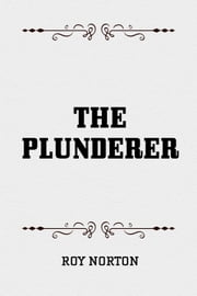The Plunderer ebook by Roy Norton