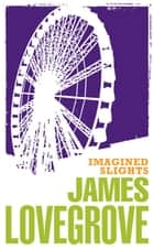 Imagined Slights ebook by James Lovegrove