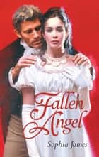 Fallen Angel (Mills & Boon Historical) ebook by Sophia James
