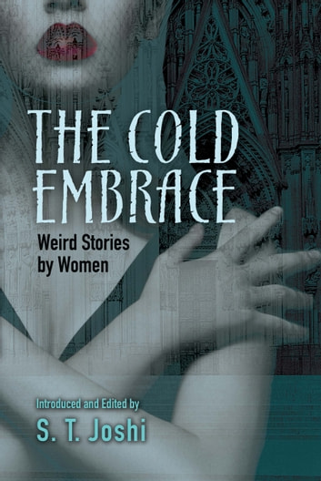The Cold Embrace - Weird Stories by Women ebook by