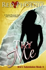 Try Me - Brie's Submission, #4 ebook by Red Phoenix