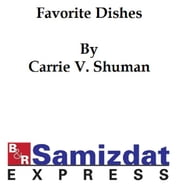 Favorite Dishes, a Columbian autograph souvenir cookery book (compiled for the Columbian Exposition, Chicago, 1893) ebook by Carrie V. Shuman