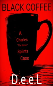 "Black Coffee: A Charles ""The Solver"" Splints Case ebook by D.e.e.L"