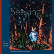 Seeking - Poetry and Prose Inspired by the Art of Jonathan Green ebook by Kwame Dawes,Marjory Wentworth