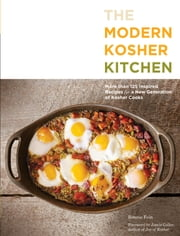 The Modern Kosher Kitchen - More than 125 Inspired Recipes for a New Generation of Kosher Cooks ebook by Ronnie Fein